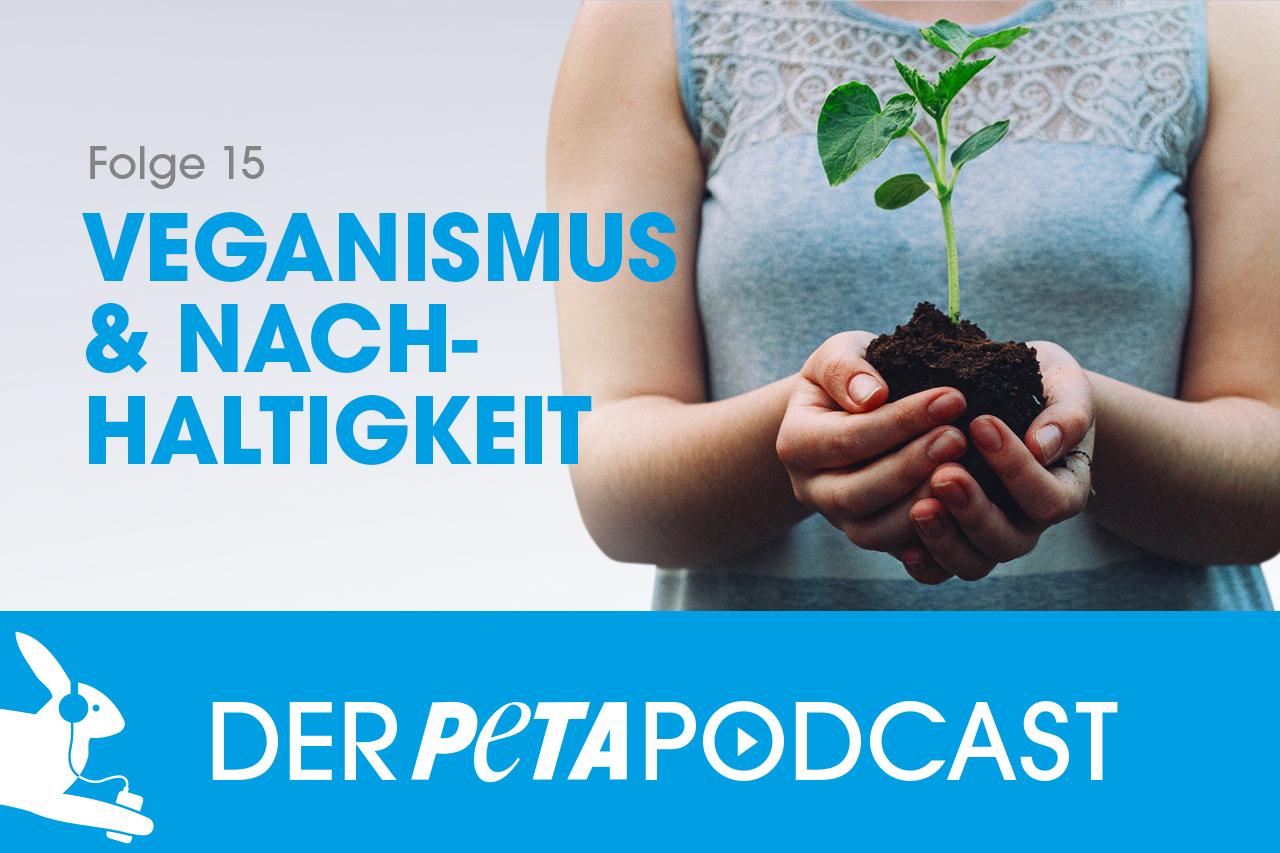 Der PETA Podcast | Folge 15: Veganismus & Nachhaltigkeit